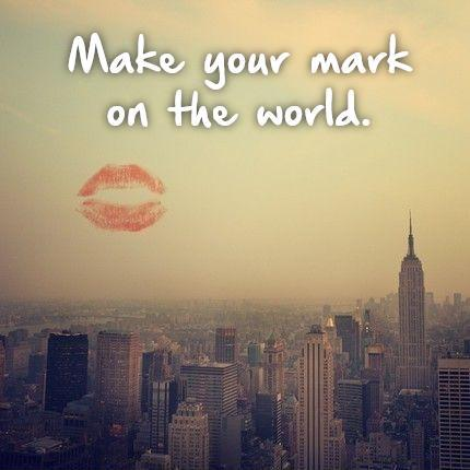 Make your mark on the world Picture Quote #1