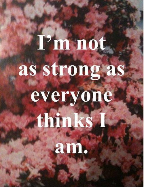 I'm not as strong as everyone thinks I am Picture Quote #2