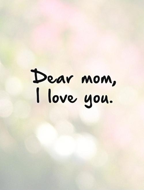 Love Mom Quotes Mesmerizing Dear Mom I Love You Picture Quotes
