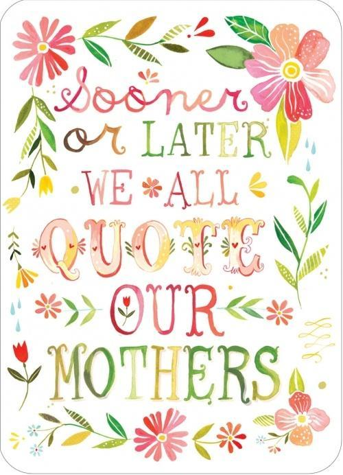Sooner or later we all quote our mothers Picture Quote #1