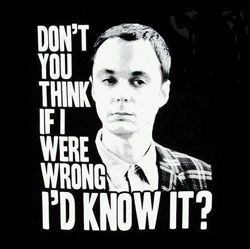 Don't you think if I were wrong I'd know it Picture Quote #1