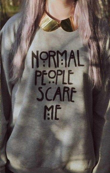 Normal people scare me Picture Quote #1