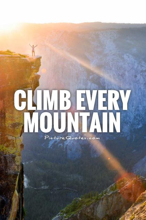 Climb every mountain Picture Quote #1