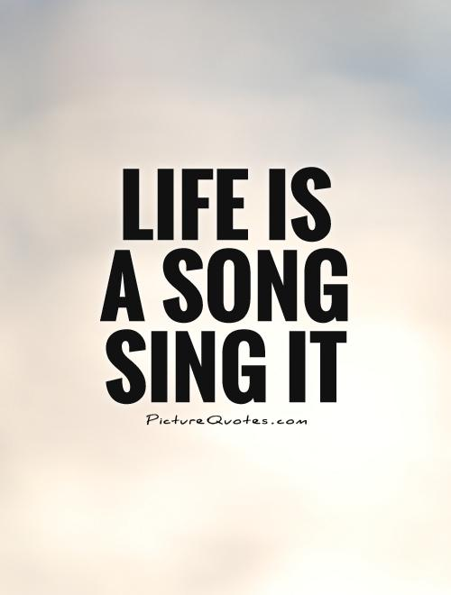 Life is  a song  Sing it Picture Quote #1