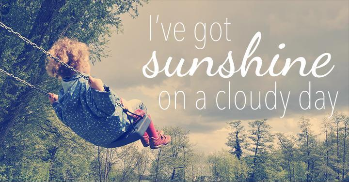 I've got sunshine on a cloudy day Picture Quote #1