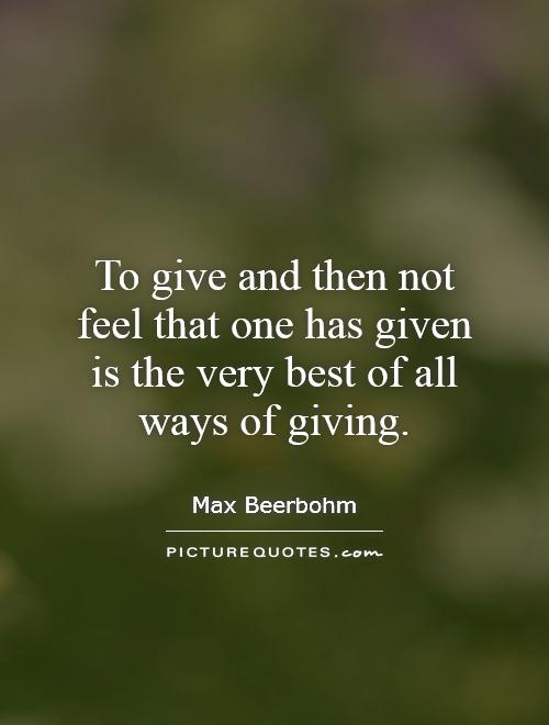 To give and then not feel that one has given is the very best of all ways of giving Picture Quote #1