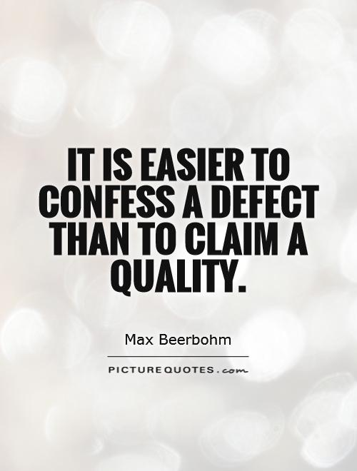 It is easier to confess a defect than to claim a quality Picture Quote #1