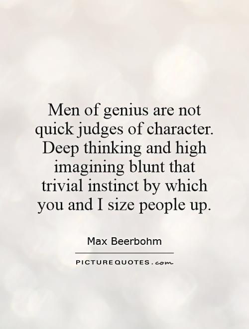 Deep Thinking Quotes Beauteous Men Of Genius Are Not Quick Judges Of Character Deep Thinking