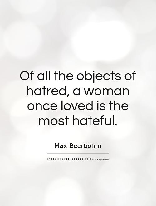 Of all the objects of hatred, a woman once loved is the most hateful Picture Quote #1