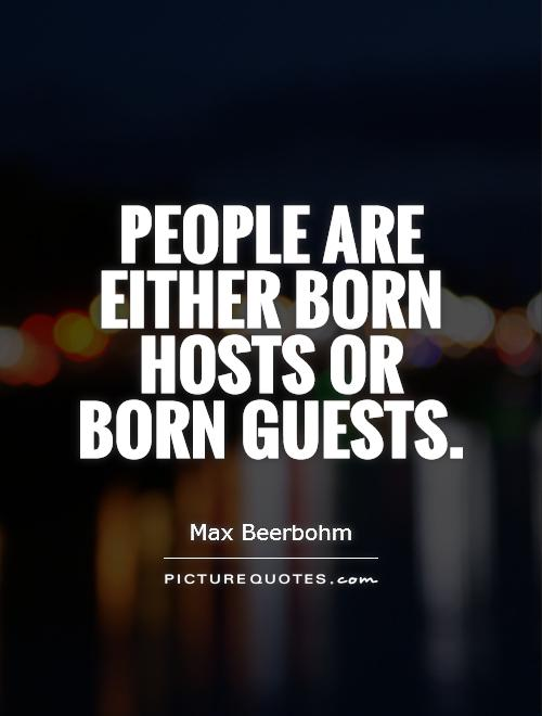 People are either born hosts or born guests Picture Quote #1