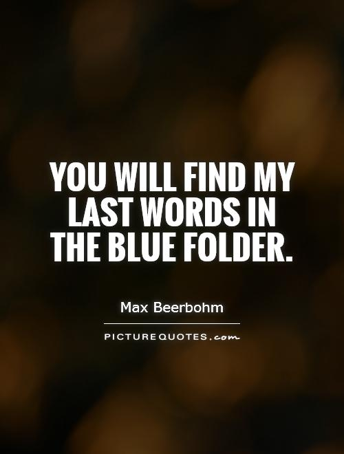 You will find my last words in the blue folder Picture Quote #1