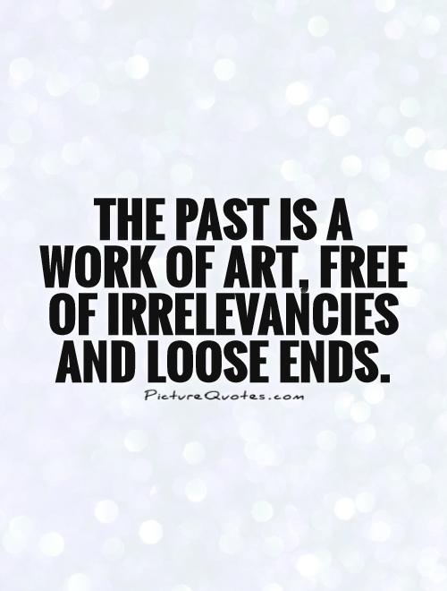 The past is a work of art, free of irrelevancies and loose ends Picture Quote #1