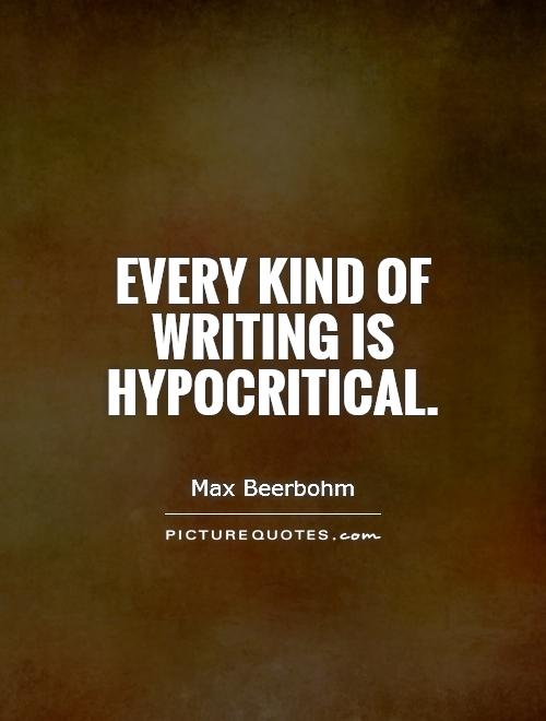 Every kind of writing is hypocritical Picture Quote #1