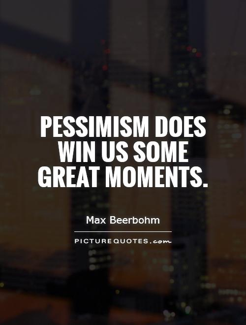 Pessimism does win us some great moments Picture Quote #1