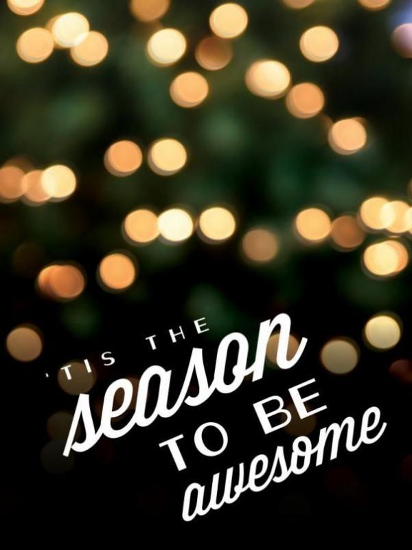 'Tis the season to be awesome.  Picture Quote #1