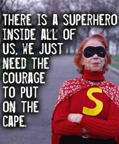 There is a superhero inside all of us, we just need the courage to put on the cape Picture Quote #1