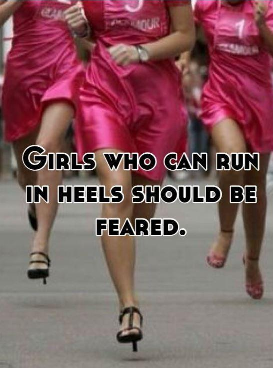 Girls who can run in heels should be feared Picture Quote #1