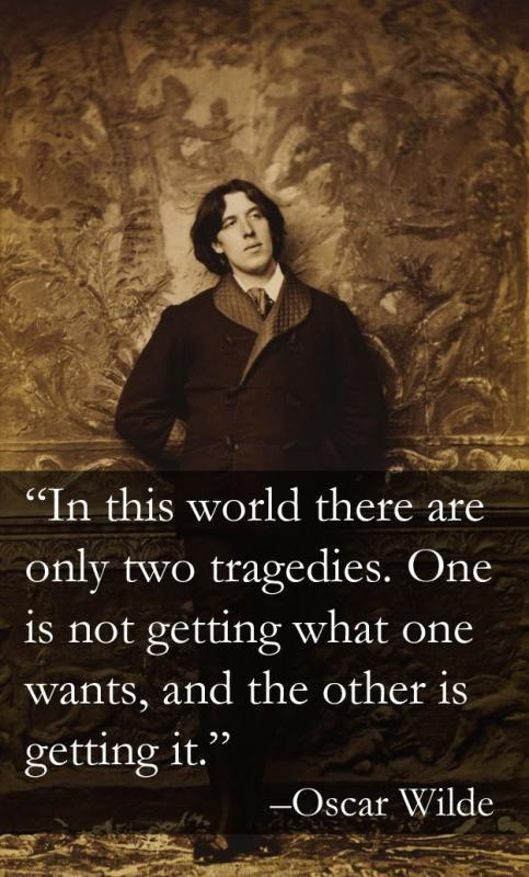 In this world there are only two tragedies. One is not getting what one wants, and the other is getting it Picture Quote #1
