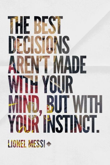 The best decisions aren't made with your mind, but with your instinct Picture Quote #1