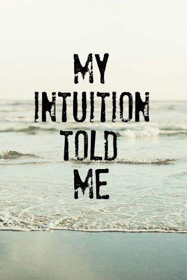 My intuition told me Picture Quote #1
