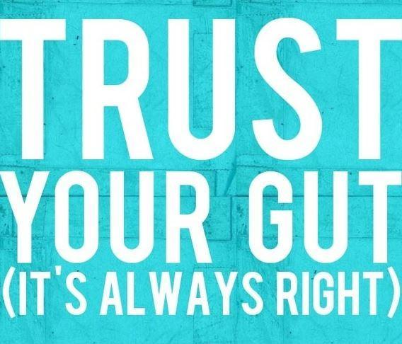 Trust your gut, it's always right Picture Quote #1