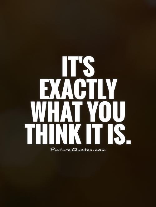It's exactly what you think it is Picture Quote #1