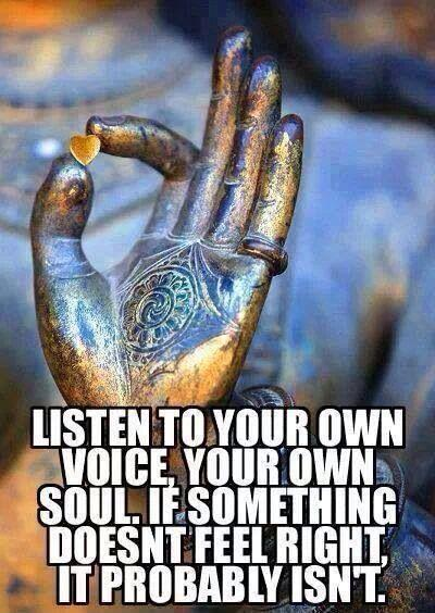 Listen to your own voice, your own soul. If something doesn't feel right it probably isn't Picture Quote #1