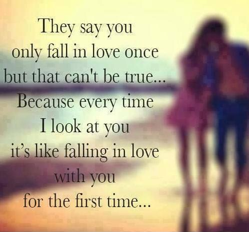 They say you only fall in love once but that can't be true, because every time I look at you it's like falling in love with you for the first time Picture Quote #1