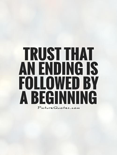 Trust that an ending is followed by a beginning Picture Quote #1