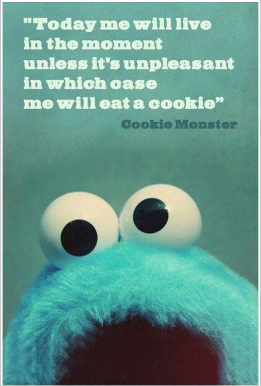 Today me will live in the moment, unless it's unpleasant, in which case me will eat a cookie Picture Quote #1