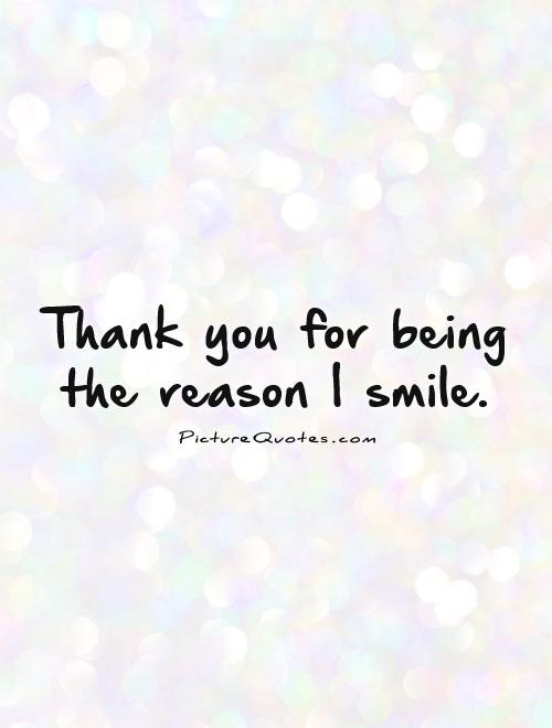 Thank you for being the reason I smile Picture Quote #1