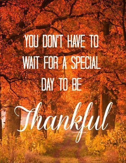 You don't have to wait for a special day to be thankful Picture Quote #1