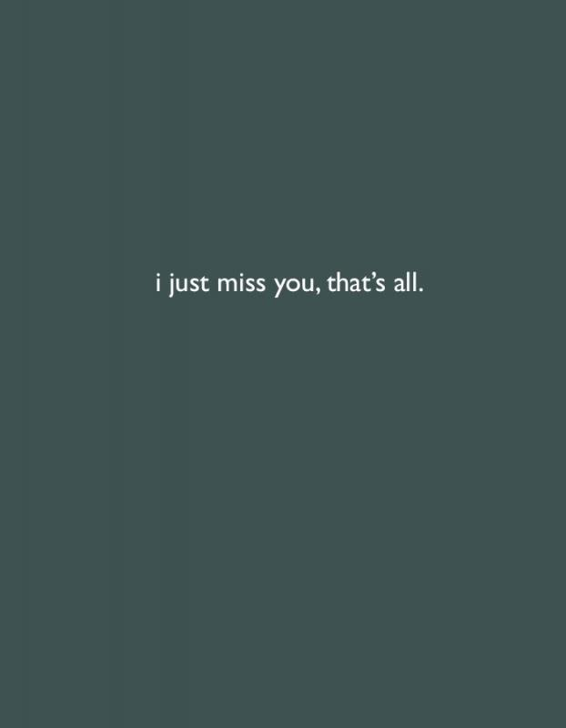 I just miss you, that's all Picture Quote #1