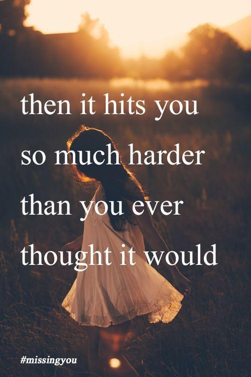Then it hits you so much harder than you ever thought it would Picture Quote #1