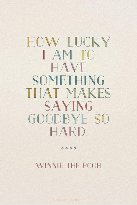 How lucky I am to have something that makes saying goodbye so hard Picture Quote #1