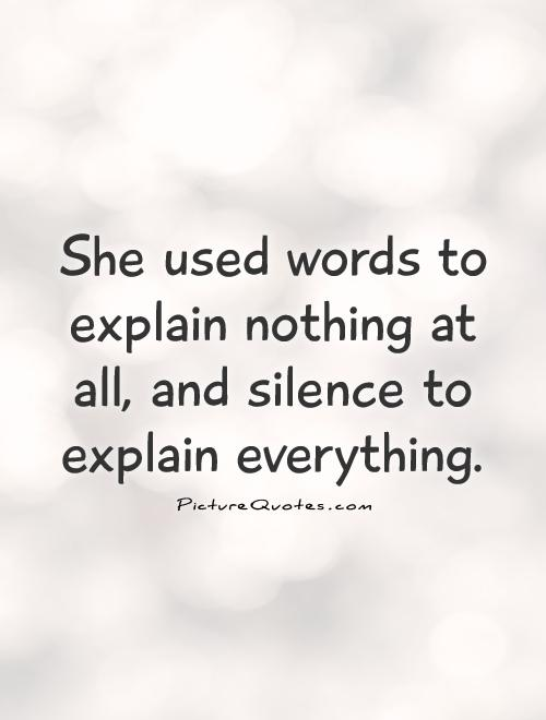 She used words to explain nothing at all, and silence to explain everything Picture Quote #1