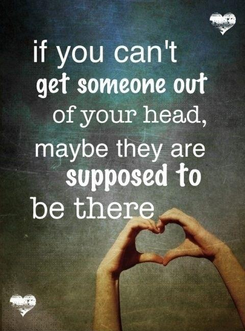 If you can't get someone out of your head, maybe they're supposed to be there Picture Quote #1