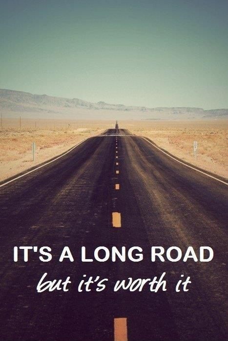 It's a long road, but it's worth it Picture Quote #1