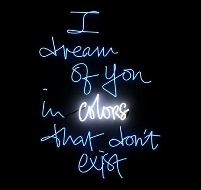 I dream of you in colors that don't exist Picture Quote #1