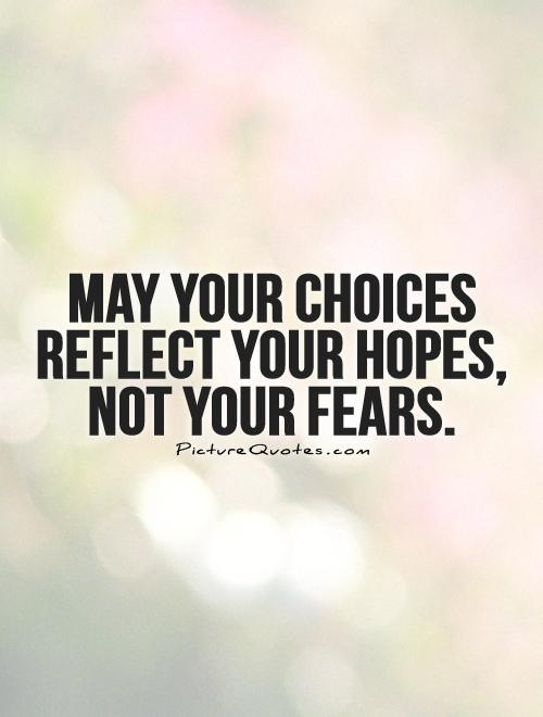 May your choices reflect your hopes, not your fears Picture Quote #1