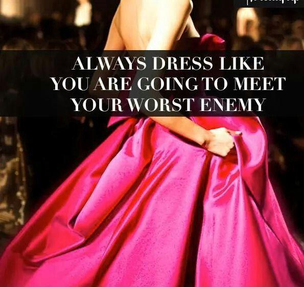 Always dress like you are going to meet your worst enemy Picture Quote #1