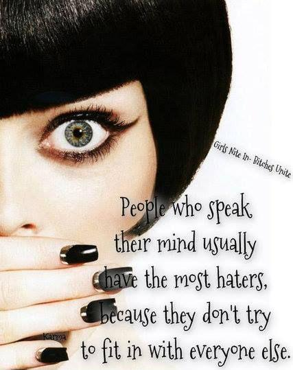 People who speak their mind usually have the most haters, because they don't try to fit in with everyone else Picture Quote #1