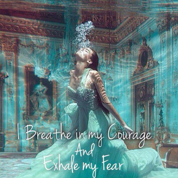 I breathe in my courage, and exhale my fear Picture Quote #1