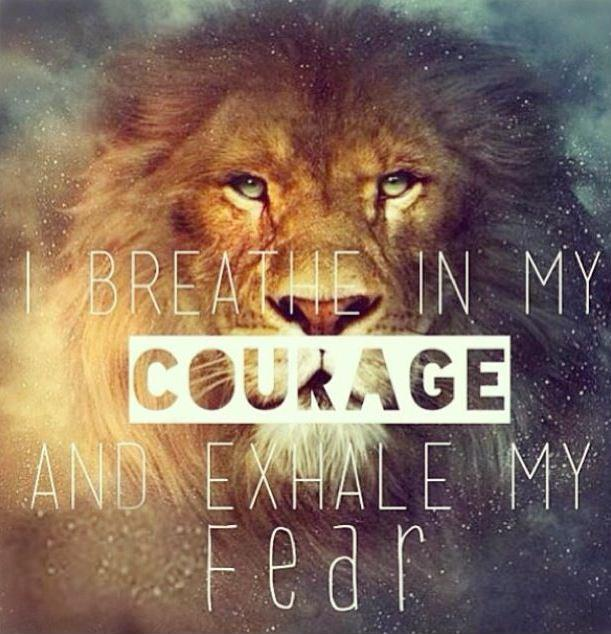 I breathe in my courage, and exhale my fear Picture Quote #2