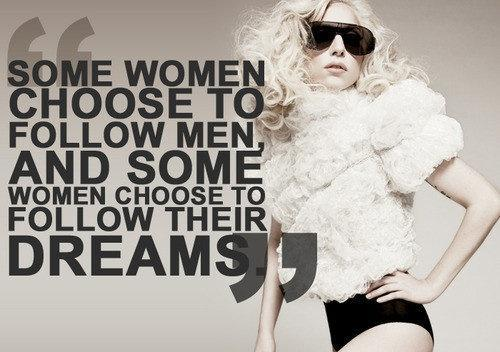 Some women choose to follow men, and some women choose to follow their dreams Picture Quote #1