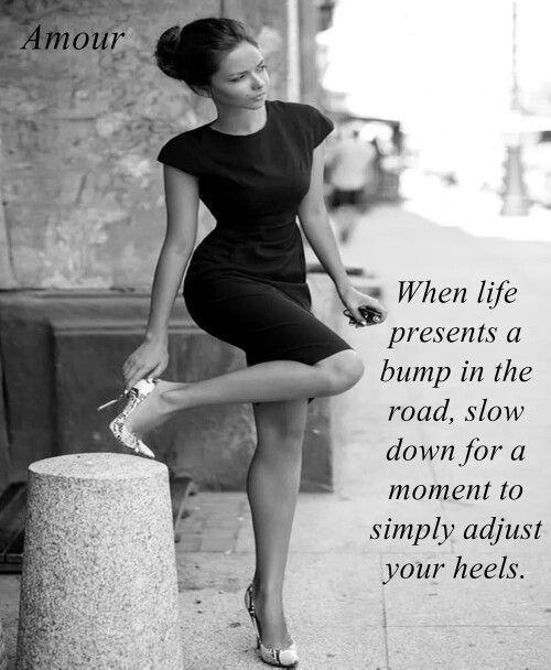 When life presents a bump in the road, slow down for a moment to simply adjust your heels Picture Quote #1