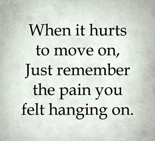 When it hurts to move on, just remember the pain  you felt hanging on Picture Quote #2