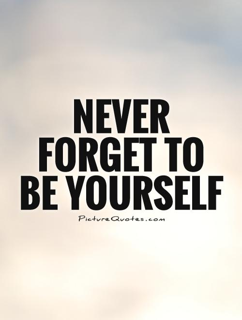 Never forget to be yourself Picture Quote #1