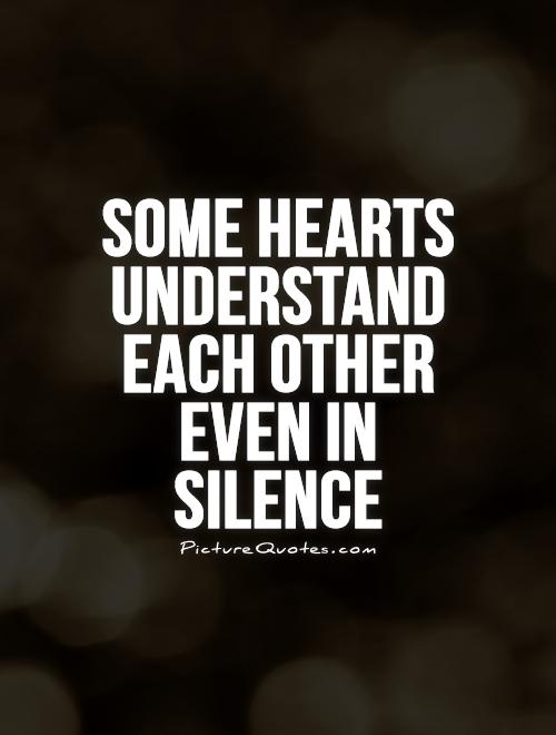 Some hearts understand each other even in silence Picture Quote #1
