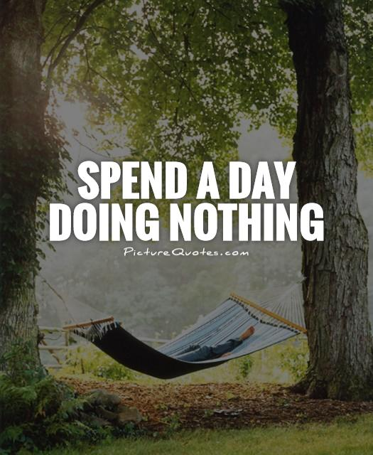 Spend a day doing nothing Picture Quote #1